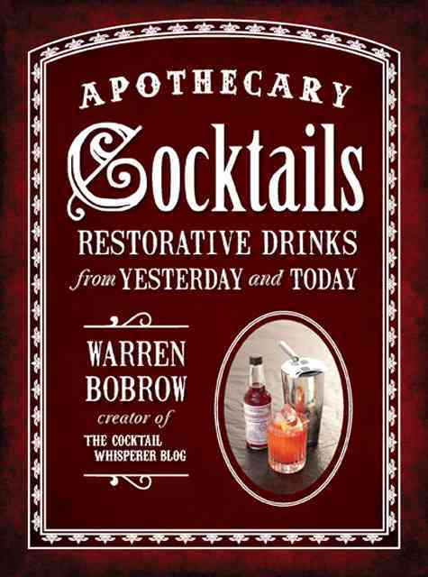 Apothecary Cocktails By Bobrow, Warren